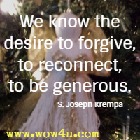 We know the desire to forgive, to reconnect, to be generous. S. Joseph Krempa