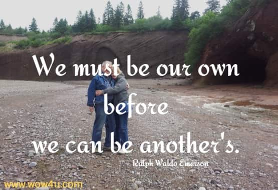 We must be our own before we can be another's. Ralph Waldo Emerson