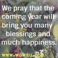 We pray that the coming year will bring you many  blessings and much happiness.