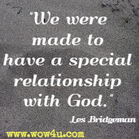 We were made to have a special relationship with God. Les Bridgeman