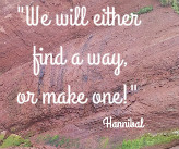 We will either find a way, or make one! Hannibal