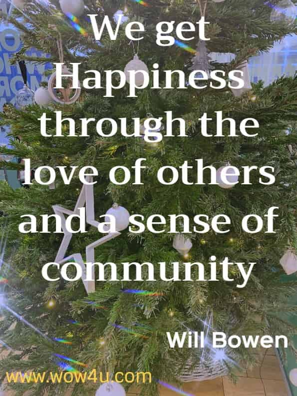 We get happiness through the love of others and a sense of community. Happy This Year by Will Bowen. Happiness Quotes.