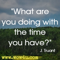 What are you doing with the time you have? J. Truant