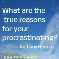 What are the true reasons for your procrastinating? Anthony Herrera