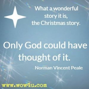 Image of: Happy What Wonderful Story It Is The Christmas Story Only God Could Have Thought Inspirational Words Of Wisdom 243 Christmas Quotes Inspirational Words Of Wisdom