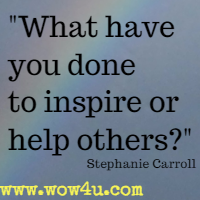 What have you done to inspire or help others? Stephanie Carroll
