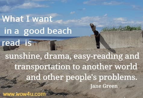 What I want in a good beach read is sunshine, drama, easy-reading  and transportation to another world and other people's problems. Jane Green