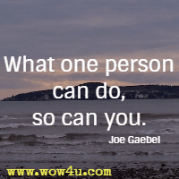 What one person can do, so can you. Joe Gaebel