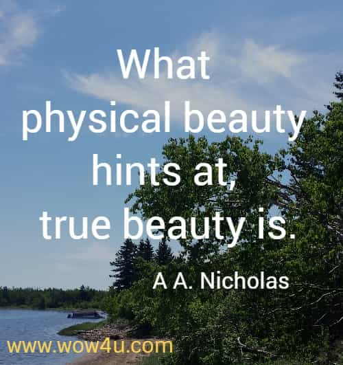 What physical beauty hints at, true beauty is.    A A. Nicholas