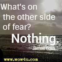 What's on the other side of fear? Nothing. Jamie Foxx