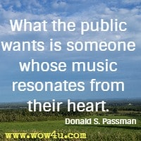 What the public wants is someone whose music resonates from their heart. Donald S. Passman