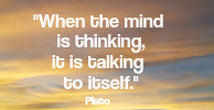 When the mind is thinking, it is talking to itself. Plato