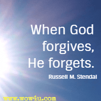 When God forgives, He forgets. Russell M. Stendal