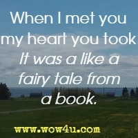 When I met you my heart you took It was a like a fairy tale from a book.