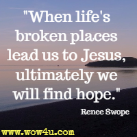 When life's broken places lead us to Jesus, ultimately we will find hope. Renee Swope