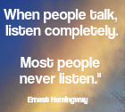 When people talk listen completely. Most people never listen.