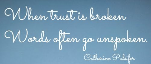 When trust is broken Words often go unspoken. Catherine Pulsifer