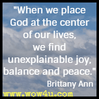 When we place God at the center of our lives, we find unexplainable joy, balance and peace. Brittany Ann