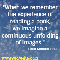 When we remember the experience of reading a book, we imagine a continuous unfolding of images. Peter Mendelsund