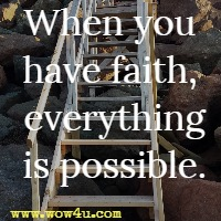 When you have faith, everything is possible.