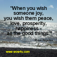 When you wish someone joy, you wish them peace, love, prosperity, happiness - all the good things.