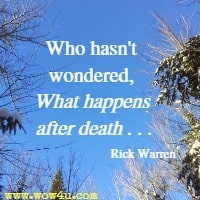 Who hasn't wondered, 'What happens after death . . . Rick Warren