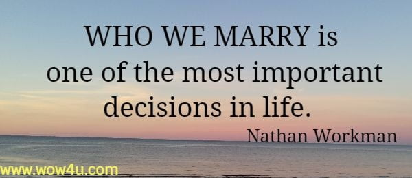 WHO WE MARRY is one of the most important decisions in life.  Nathan Workman