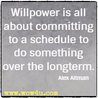 Willpower is all about committing to a schedule to do something over the longterm. Alex Altman