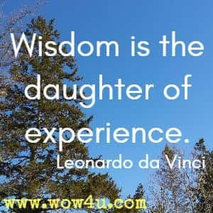 Wisdom is the daughter of experience. Leonardo da Vinci