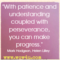 With patience and understanding coupled with perseverance, you can make progress. Mark Hodgson, Helen Lilley