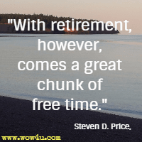 With retirement, however, comes a great chunk of free time. Steven D. Price