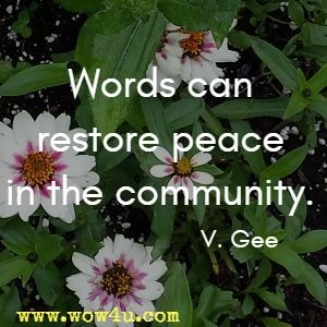 Words can restore peace in the community. V. Gee
