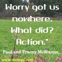 Worry got us nowhere. What did? Action. Paul and Tracey McManus