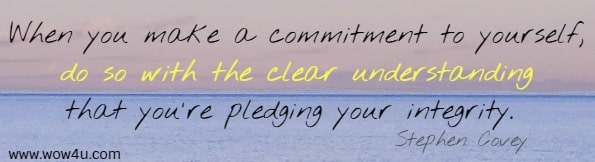 When you make a commitment to yourself, do so with the clear  understanding that you're pledging your integrity. Stephen Covey