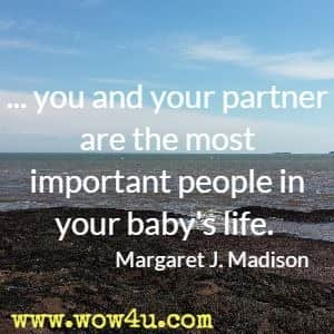 ... you and your partner are the most important people in your baby's life. Margaret J. Madison