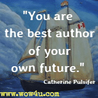 You are the best author of your own future. Catherine Pulsifer