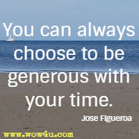 You can always choose to be generous with your time. Jose Figueroa