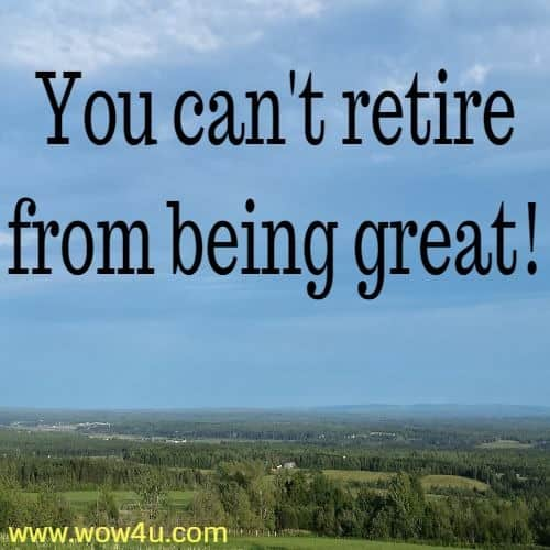 You can't retire from being great!