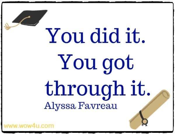 You did it. You got through it.   Alyssa Favreau