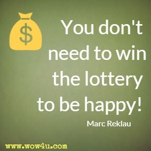 You don't need to win the lottery to be happy! Marc Reklau