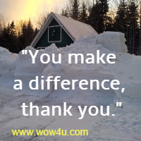 You make a difference, thank you.