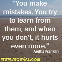 You Make Mistakes. You Try To Learn From Them, And When You Donu0027