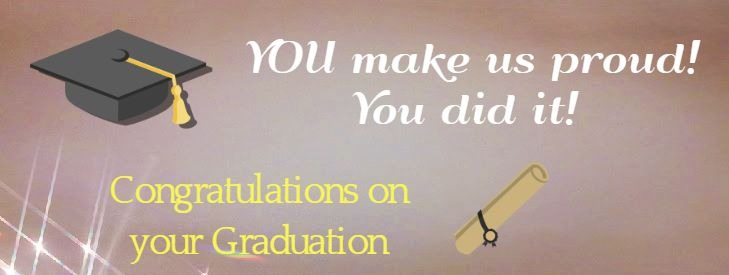 YOU make us proud! You did it! Congratulations on your Graduation