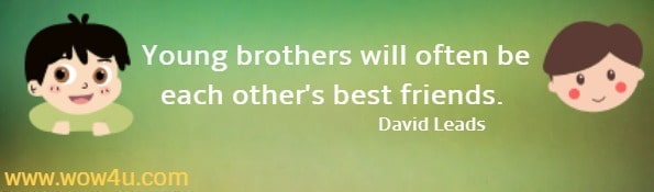 Young brothers will often be each other's best friends.   David Leads