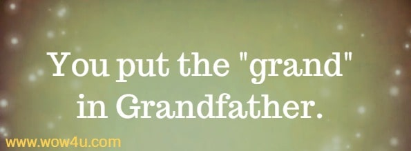 You put the grand in Grandfather.