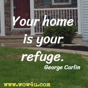Your home is your refuge.