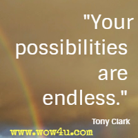 Your possibilities are endless. Tony Clark