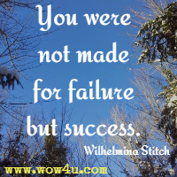 You were not made for failure but success. Wilhelmina Stitch